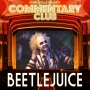Artwork for COMMENTARY CLUB 029 - Beetlejuice