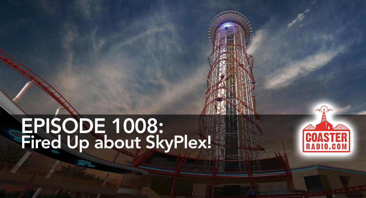 CoasterRadio.com #1008 - Fired Up About SkyPlex!