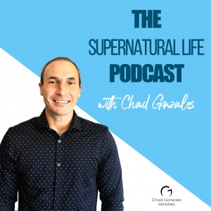 The Supernatural Life Podcast with Chad Gonzales