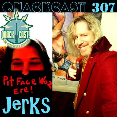 Quackcast 307 - The jerks
