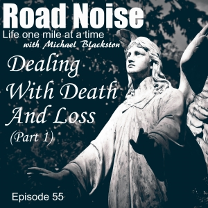 Dealing With Death And Loss (Part 1) - RN 055
