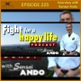 Artwork for Episode 225 - Sensei Ando Interviews Jeremy on Fight for a Happy Life