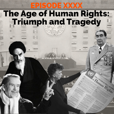 Episode 40 - The Age of Human Rights: Tragedy and Triumph