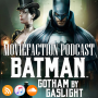 Artwork for MovieFaction Podcast - Batman Gotham by Gaslight