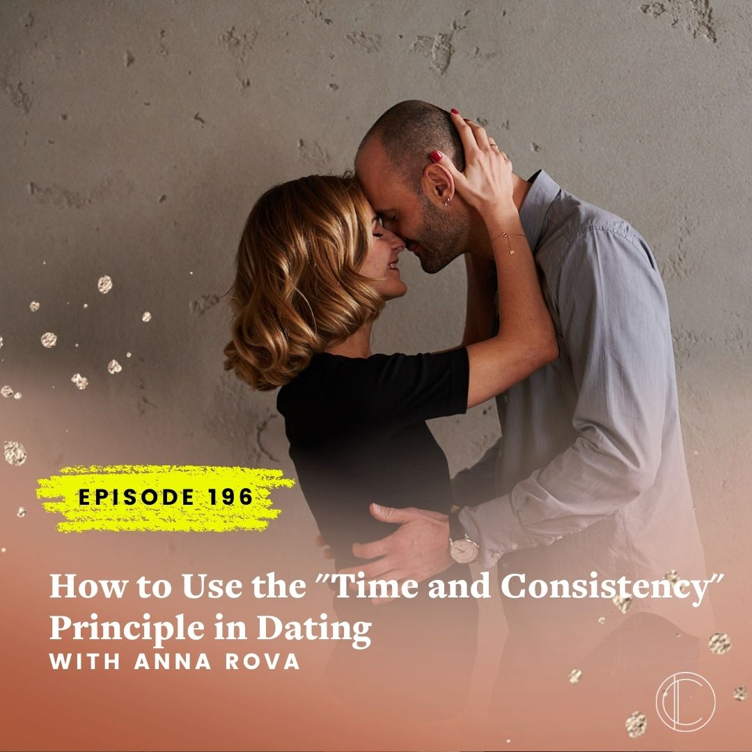 """#196: How to Use the """"Time and Consistency"""" Principle in Dating with Anna Rova"""