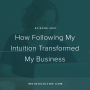 Artwork for Ep. 001 | How Following My Intuition Transformed My Business