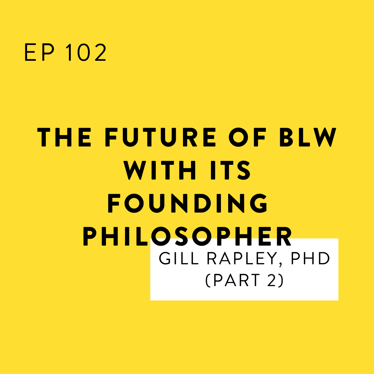 The Future of BLW with its Founding Philosopher Gill Rapley, PhD (Part 2)