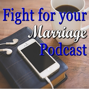 Fight For Your Marriage Podcast