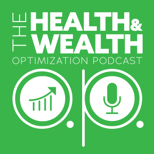 The Health & Wealth Optimization Podcast