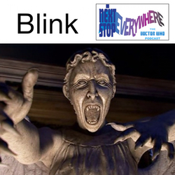 Blink - Next Stop Everywhere: The Doctor Who Podcast