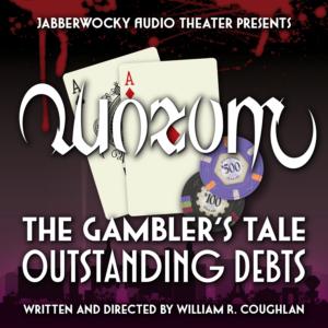 Quorum - The Gambler's Tale: Outstanding Debts (part 9 of 10)