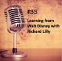 Artwork for #33 - Learning from Walt Disney with Richard Lilly