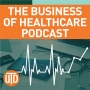 Artwork for The Business of Healthcare Podcast Episode 10: Interview with Dr. Jason Wolf of the Beryl Institute