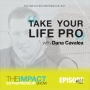 Artwork for Ep. 102 - Take Your Life Pro - with Dana Cavalea
