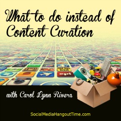 37 - What to do INSTEAD of Content Curation with Carol Lynn Rivera