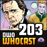 DWO WhoCast - #203 - Doctor Who Podcast