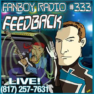 Fanboy Radio #333 - Feedback LIVE