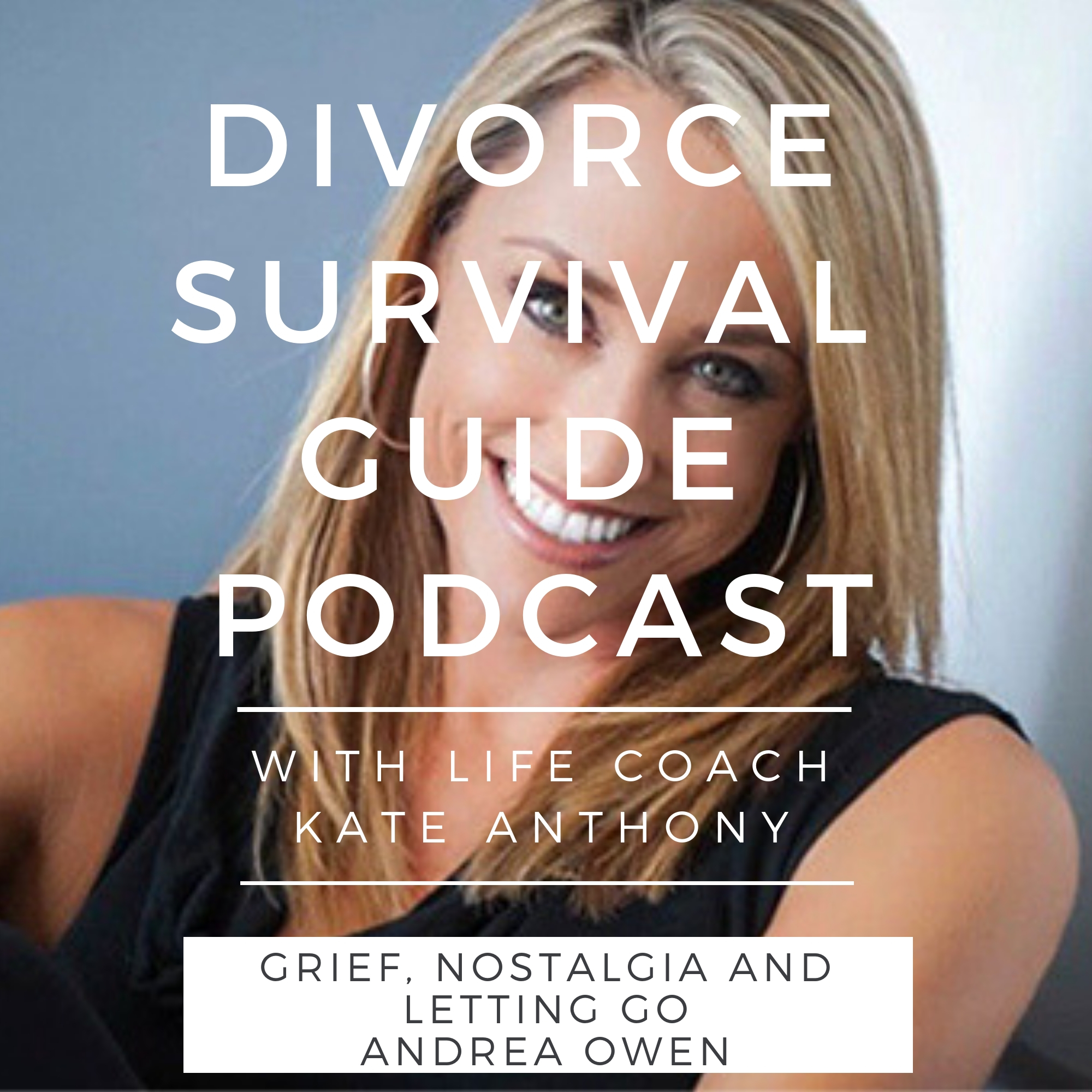 The Divorce Survival Guide Podcast - Grief, Nostalgia and Letting Go with Andrea Owen
