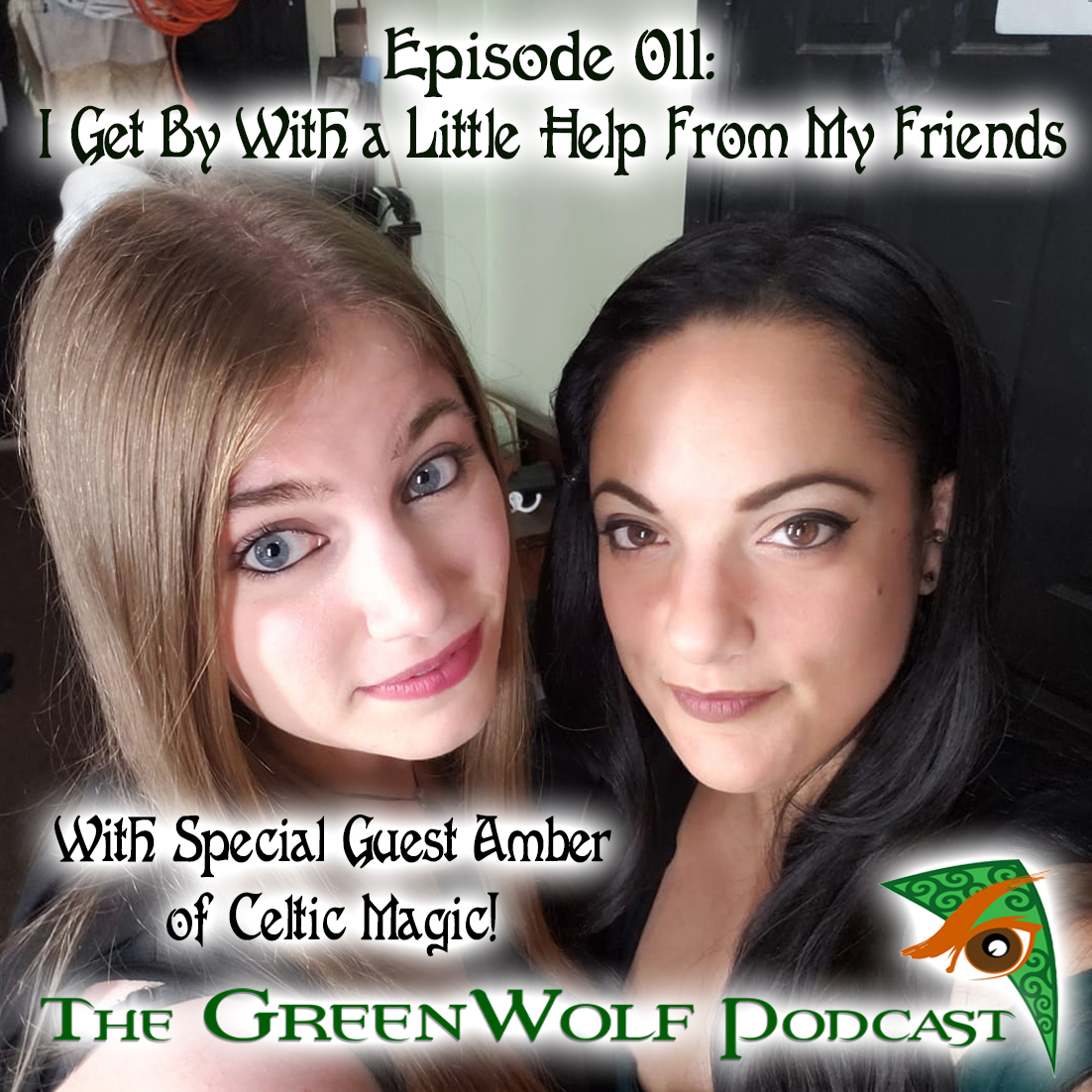 The GreenWolf Podcast - Ep. 011 I Get By With a Little Help From My Friends