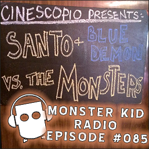 Monster Kid Radio #085 - MKR Crashes Santo and Blue Demon Against the Monsters