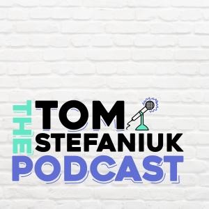 The Tom Stefaniuk Podcast
