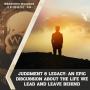 Artwork for Judgment & Legacy: An Epic Discussion About The Life We Lead And Leave Behind