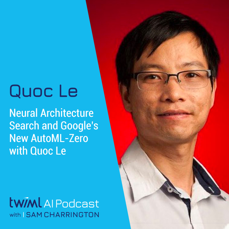 Neural Architecture Search and Google's New AutoML Zero with Quoc Le - #366