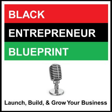 Black Entrepreneur Blueprint: 48 - Jay Jones - 5 Easy Steps To Determine What Business To Start & The Racial Wealth Gap