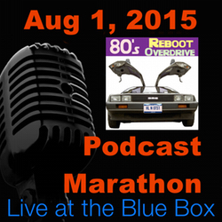 80's Reboot Overdrive 8-1-15 Live at the Blue Box Podcast Marathon