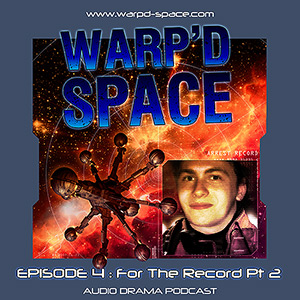 "Warp'd Space #4 - ""For the Record (Part2)"""