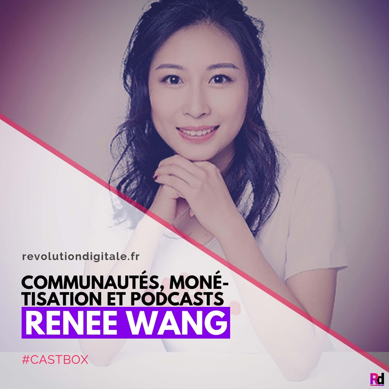 BONUS #3 🇨🇳: Communautés, Monétisation et Podcasts, avec Renee Wang (Castbox)