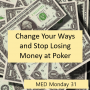 Artwork for Change Your Ways and Stop Losing Money at Poker | MED Monday #31