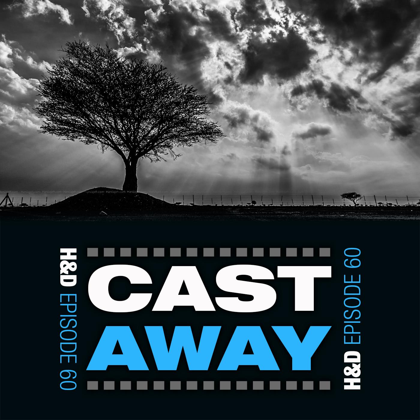 E60: CAST AWAY