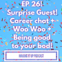 Artwork for Ep 26 Surprise Guest! Careers, Body Positivity, + More!