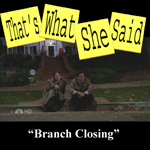 Episode # 7.0 -- Branch Closing (11/9/06)