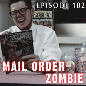 Mail Order Zombie: Episode 102