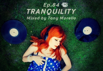 Episode 84. Tranquility - mixed by Tony Morello