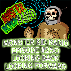 Monster Kid Radio #250 - Looking Back, Looking Forward