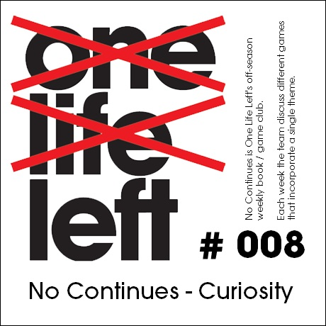 One Life Left: No Continues 008 -- Curiosity