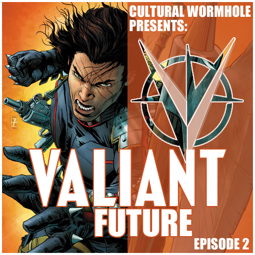 Cultural Wormhole Presents: Valiant Future Episode 2