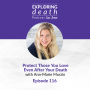 Artwork for Protect Those You Love Even After Your Death with Ann-Marie Murzin - Episode 116