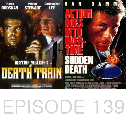 Episode 139 - Death Train and Sudden Death