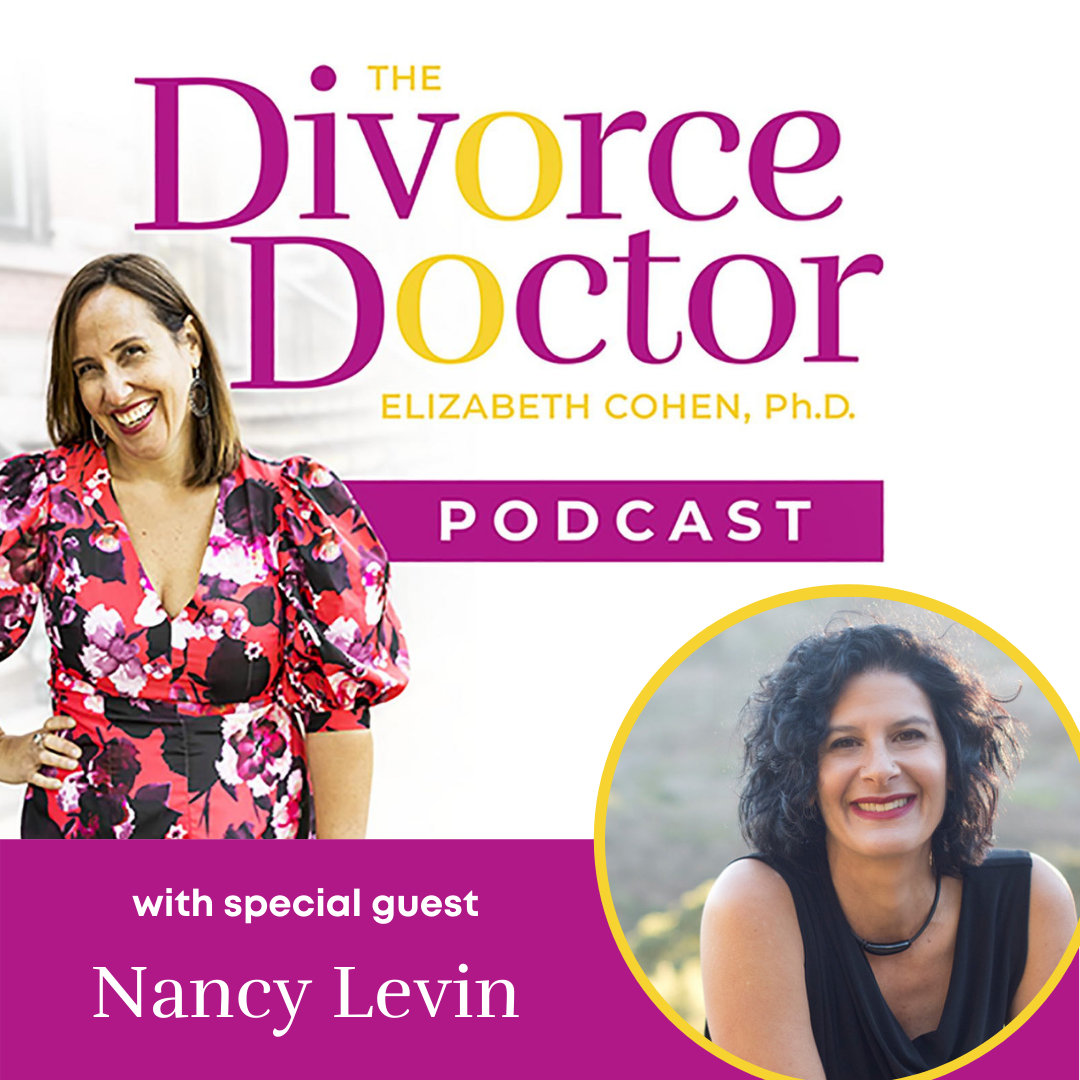 The Divorce Doctor - Episode 05: Nancy Levin: What Happened When One Woman Stopped Packaging Herself to Be Digestible to Her Partner