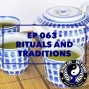 Artwork for Ep 063 - Rituals and Traditions