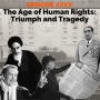 Artwork for Episode 40 - The Age of Human Rights: Tragedy and Triumph