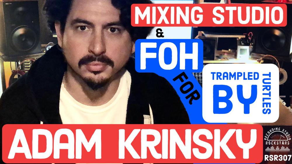 RSR307 - Adam Krinsky - Mixing Studio and FOH In Minneapolis MN for Trampled By Turtles