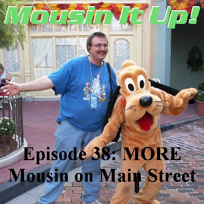 Episode 38 - MORE Mousin on Main Street