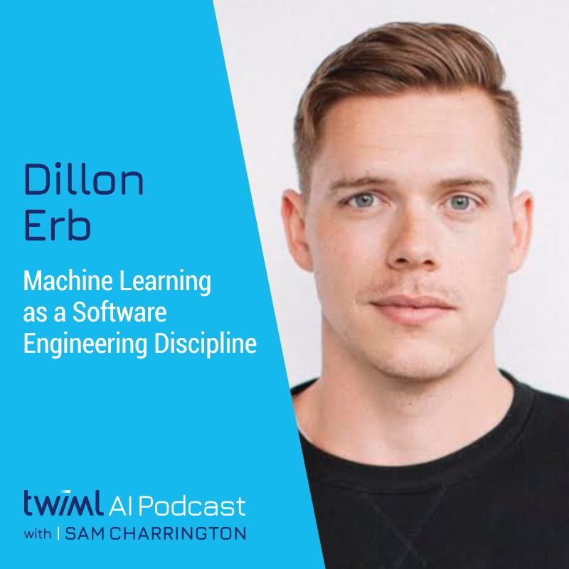 Machine Learning as a Software Engineering Discipline with Dillon Erb - #404