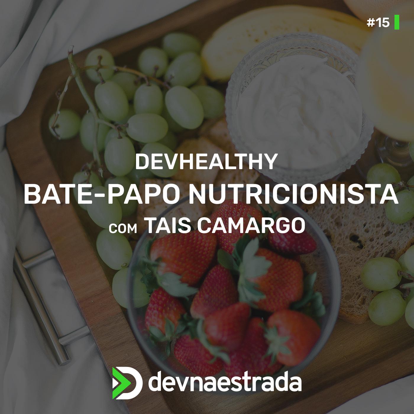 DevHealthy #15 - Bate-papo com a Nutricionista Tais Camargo