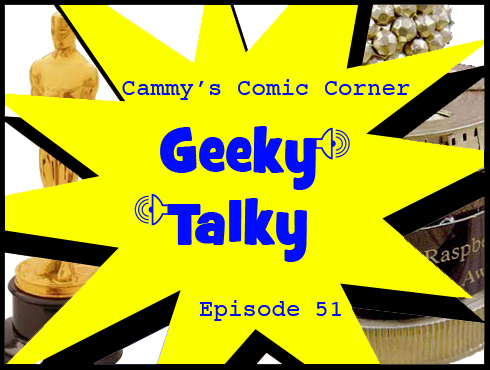 Cammy's Comic Corner - Geeky Talky - Episode 51